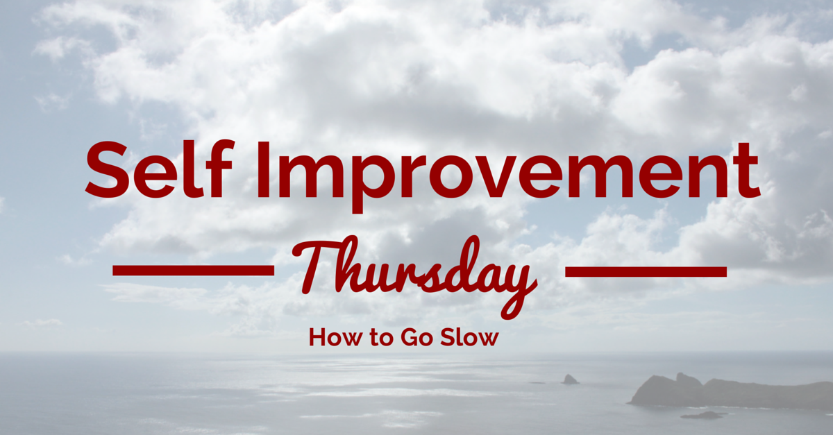Self improvement Thursday 5 tips to go slow