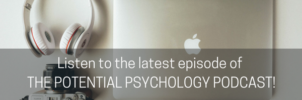 Listen in to the latest episode of the Potential Psychology Podcast.png