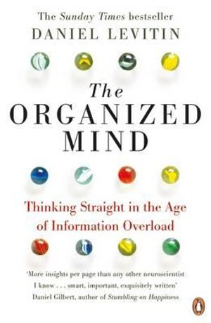 The OrganizedMind - Thinking Straight in the Age of Information OverloadBy: Daniel J. Levitin