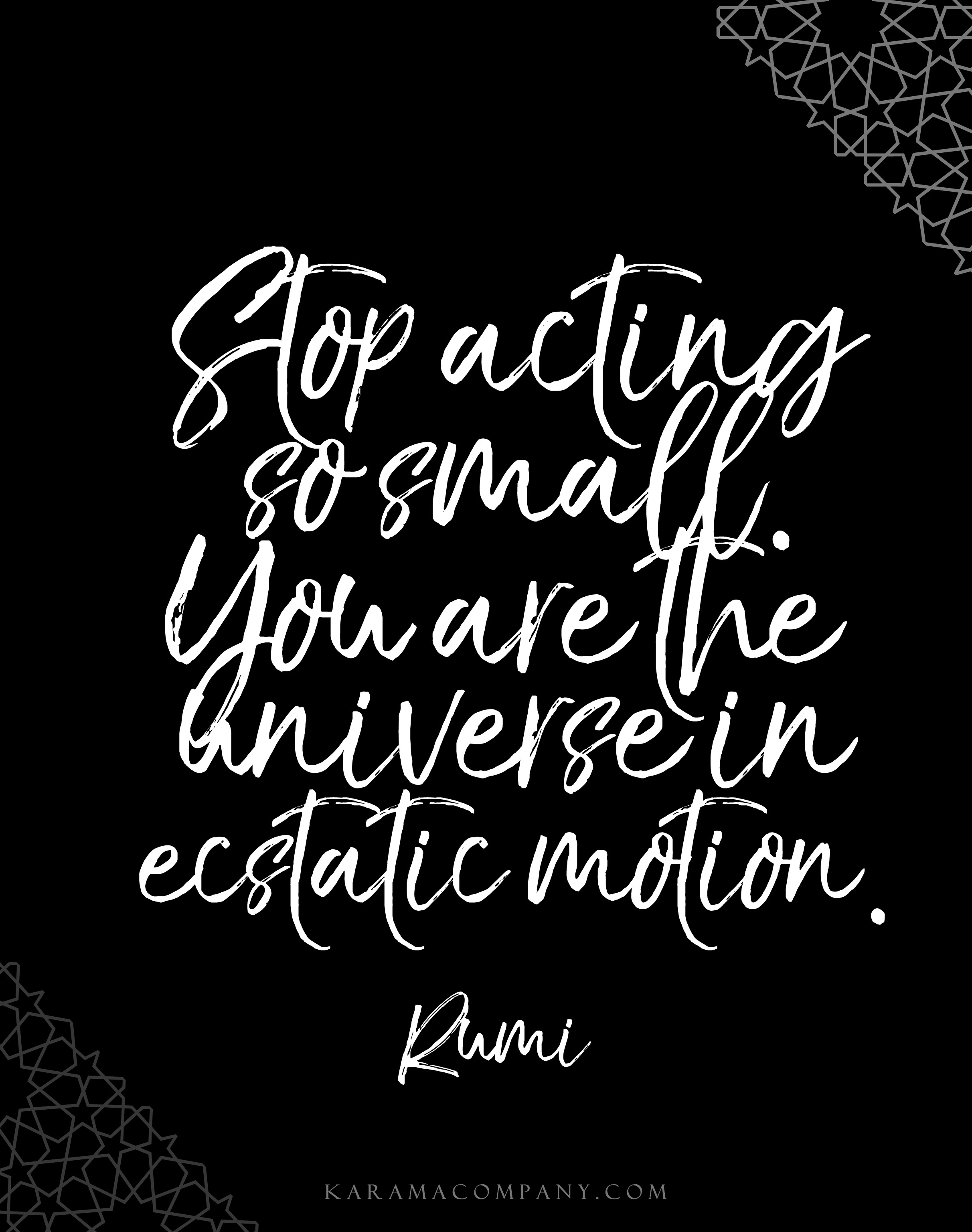stop acting so small you are the universe in estatic motion #rumii
