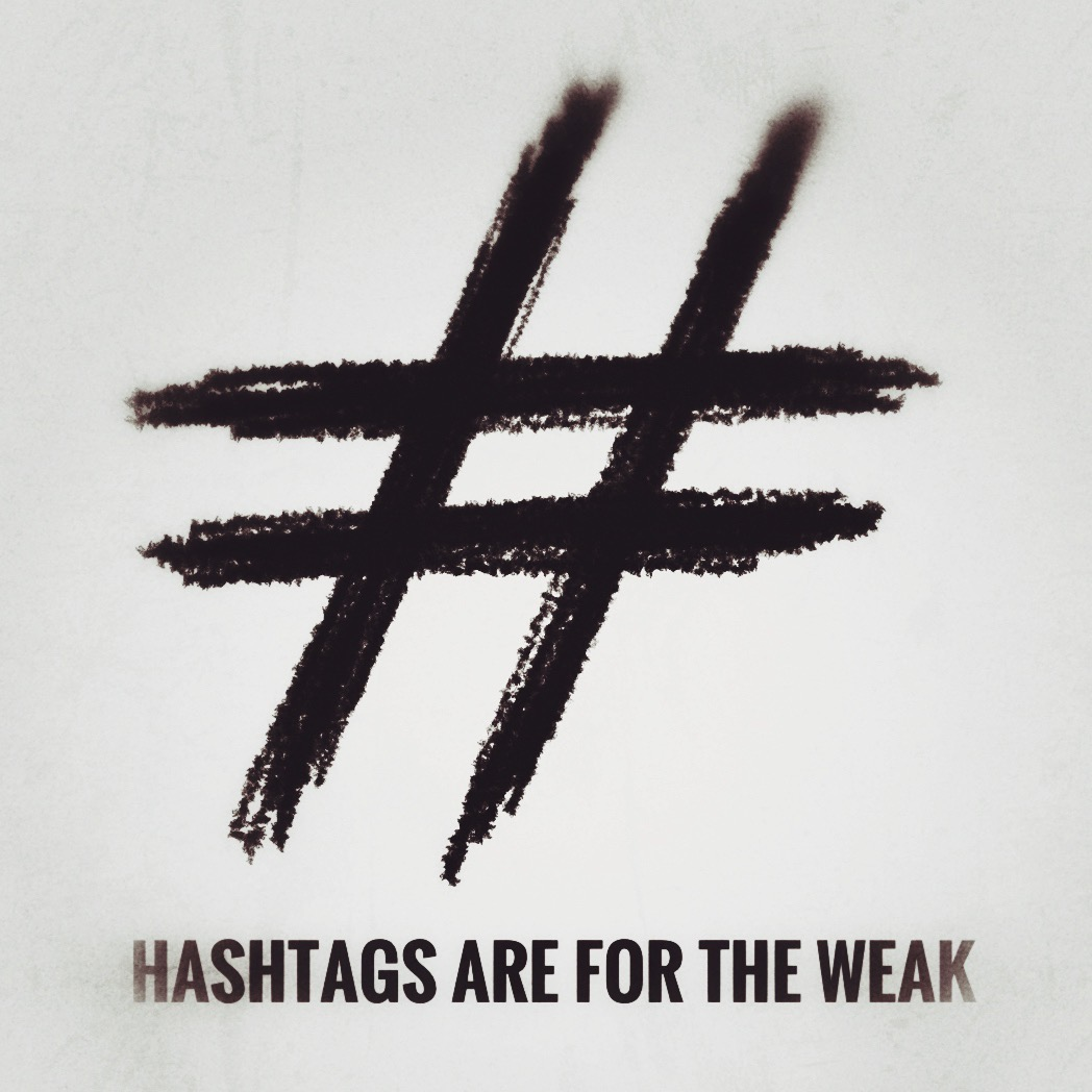 Hashtags are for the weak.jpeg