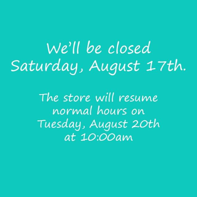 We're closed this Saturday, August 10th. Sorry for any inconvenience!