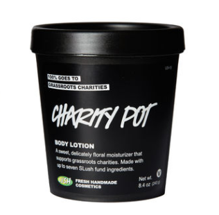 Lush Charity Pot  - For every purchase of Charity Pot, Lush will donate 100% of the price to small grassroots organizations working in the areas of environmental conservation, animal welfare and human rights.