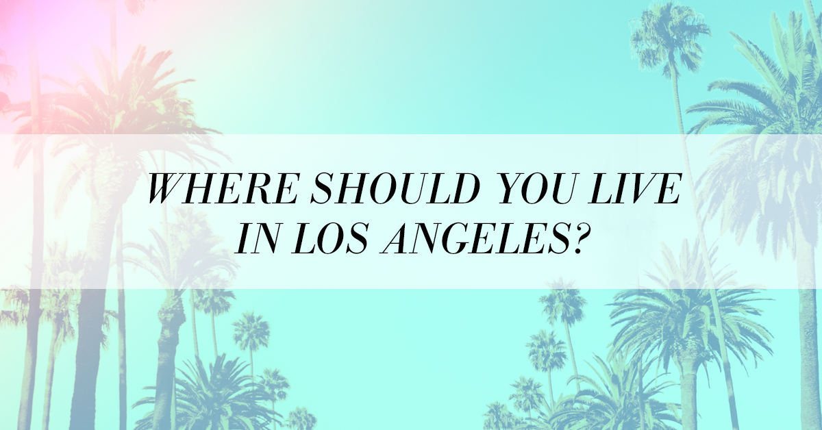 Where Should I Live In Los Angeles La Bound The Ultimate Guide