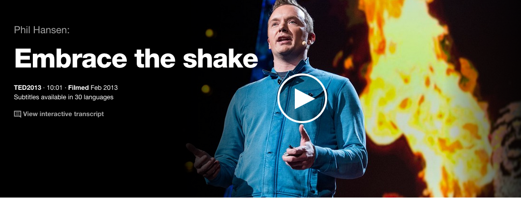 https://www.ted.com/talks/phil_hansen_embrace_the_shake?source=email#t-20398