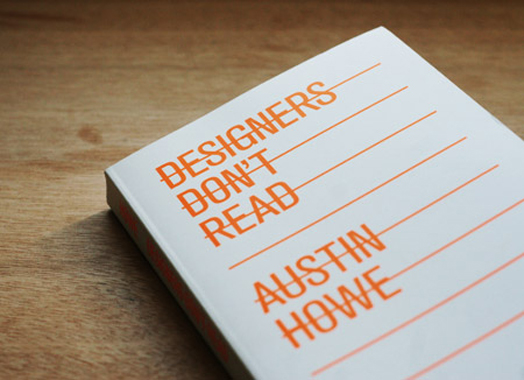 Designers Don't Read // by Austin Howe