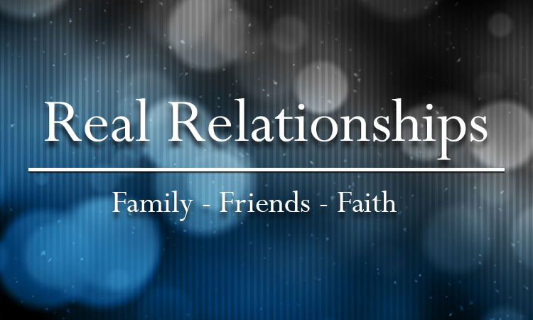 Real Relationships: Faith, Family, Friends - February 2017