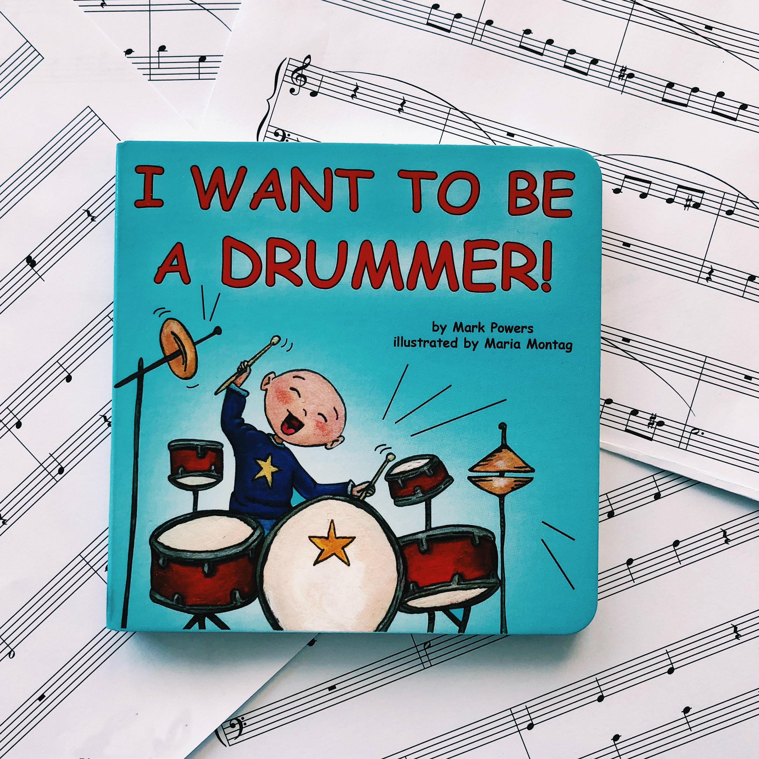 I Want to Be a Drummer!   written by Mark Powers and illustrated by Maria Montag