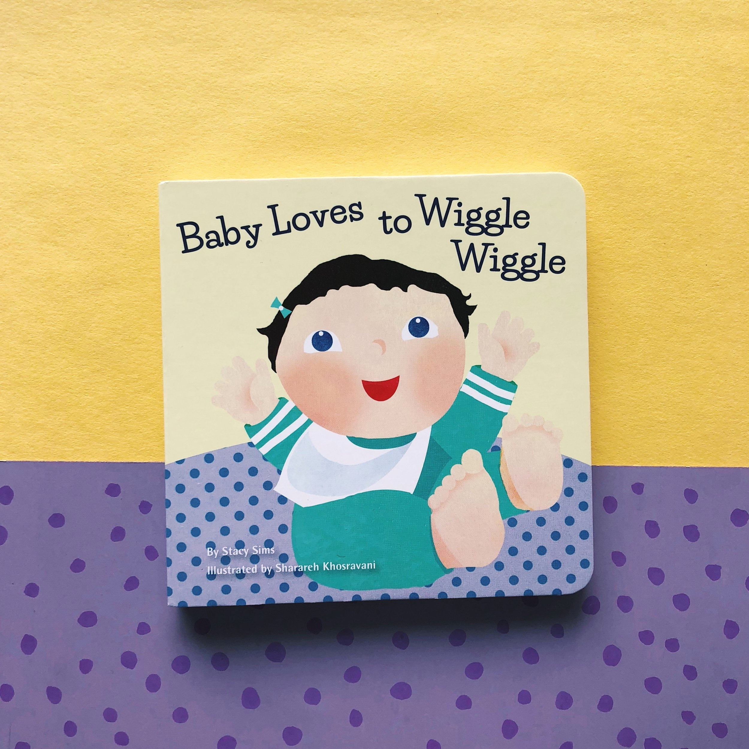 Baby Loves to Wiggle Wiggle     written by Stacy Sims and illustrated by Sharareh Khosravani