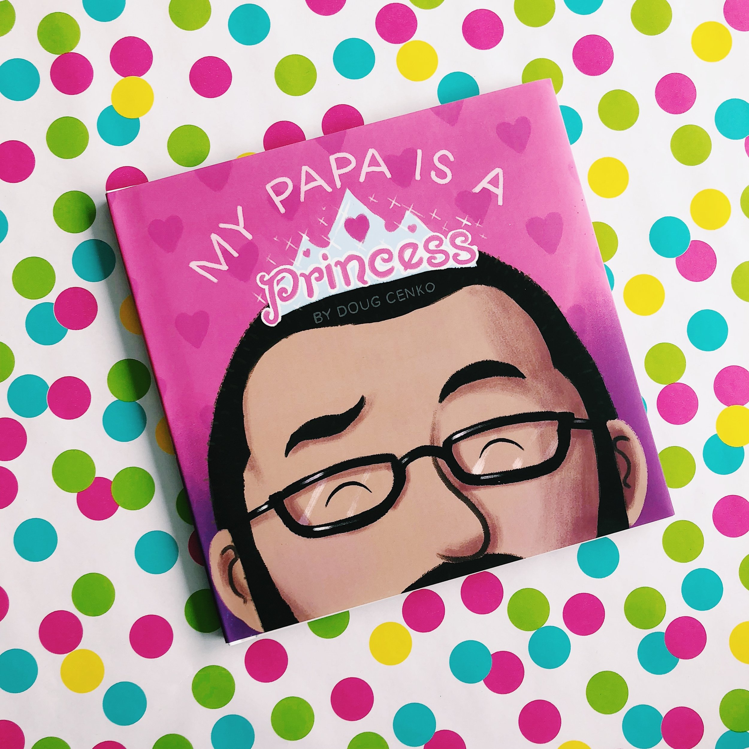 My Papa is a Princess,  written and illustrated by Doug Cenko
