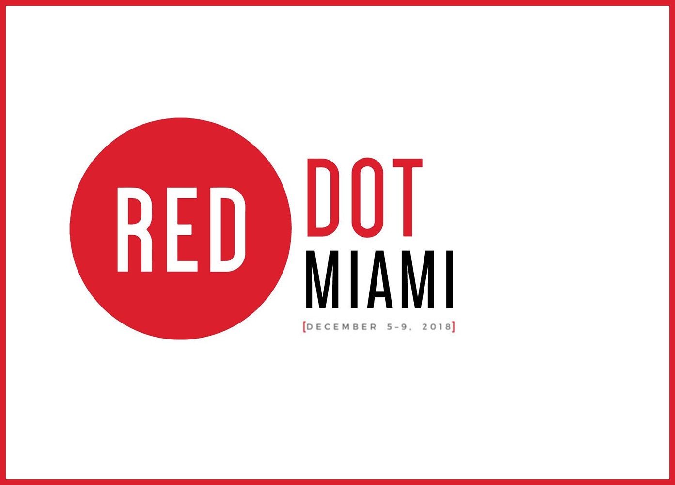 RED DOT MIAMI 2018 DEC 5-9 - Discover Red Dot Miami, a contemporary art show in the heart of Miami featuring an international slate of galleries. The show features galleries showcasing leading contemporary artists, and includes Art Labs, events, and informative Art Talks focused on collecting. Now in its 13th year, the event is an unforgettable five days of cutting-edge art, entertainment, and special events.