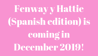 Fenway y Hattie (Spanish edition) is coming in December 2019!.png