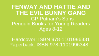 Copy of FENWAY AND HATTIE GP Putnam's Sons Penguin Books for Young Readers Ages 8-12 Hardcover_ ISBN 978-0399172748 Paperback_ ISBN 978-0147514905 Spanish Paperback ISBN 978-0593110058 Coming 12_31_19 (preorder now.png