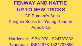 Copy of FENWAY AND HATTIE GP Putnam's Sons Penguin Books for Young Readers Ages 8-12 Hardcover_ ISBN 978-0399172748 Paperback_ ISBN 978-0147514905 Spanish Paperback ISBN 978-0593110058 Coming 12_31_19 (preorder (1).png