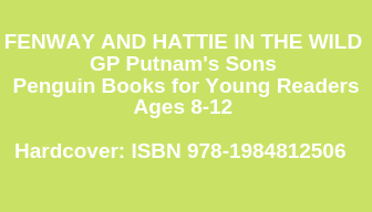 FENWAY AND HATTIE IN THE WILD GP Putnam's Sons Penguin Books for Young Readers Ages 8-12 Hardcover_ ISBN 978-1984812506.png