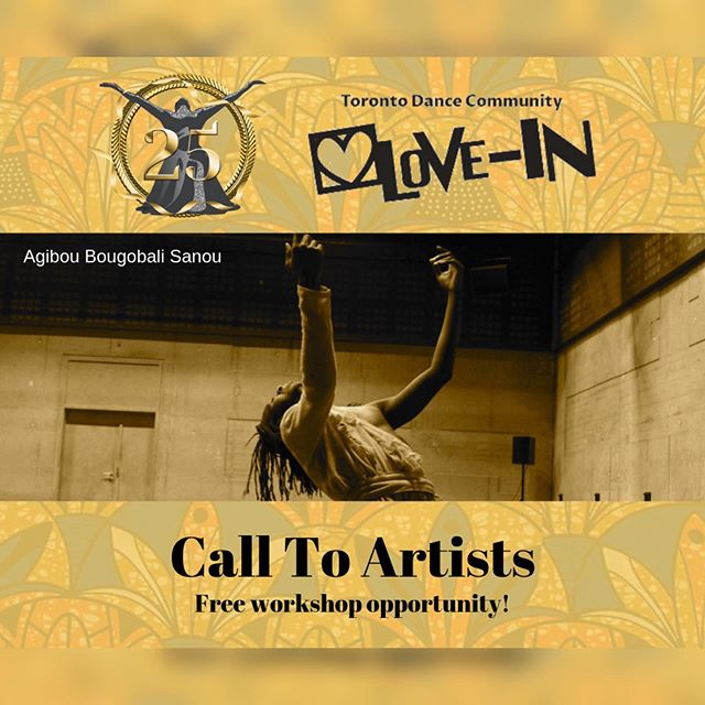 CALL TO ARTISTS! A Dance Skill Development Opportunity Aguibou Bougobali Sanou (Burkina Faso)  YELEMALI - July 1-5, 2019  Daily 9:45am – 11:30am Toronto Dance Community Love-In and dance Immersion have collaborated and is offering you a chance to attend this workshop free of charge. Eligibility Criteria: • Applicant is actively practicing and/or has been practicing for a minimum of two or more consecutive years • 18 years of age or older • Commitment to attending classes for 5 days  Submission Deadline: Friday June 21, 2019  Application Process & Submission Requirements Applicants should submit: • Name, contact number and email • Statement on why you wish to participate and what you hope to accomplish. (maximum 100 words) • CV - You can provide a link to a YouTube or Vimeo video and cue number for viewing (maximum 4) • Footage of work you wish to further develop or most recent work (max 1 min)  Please submit your application and support material via Wetransfer to tyra@danceimmersion.ca or before midnight on Friday June 21, 2019.  Successful applications will be notified on June 25, 2019