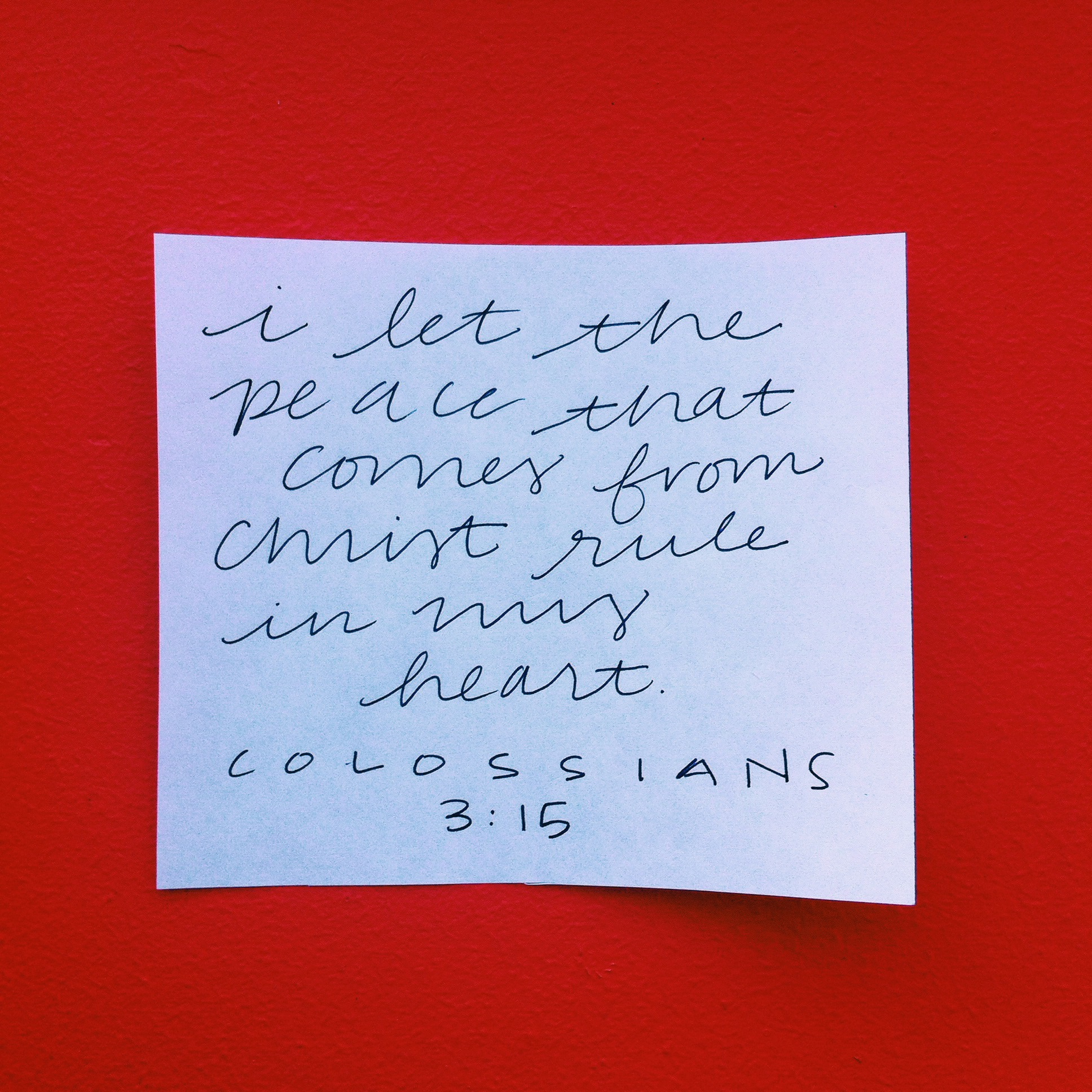Colossians 3:15  I let the peace that comes from Christ rule in my heart.