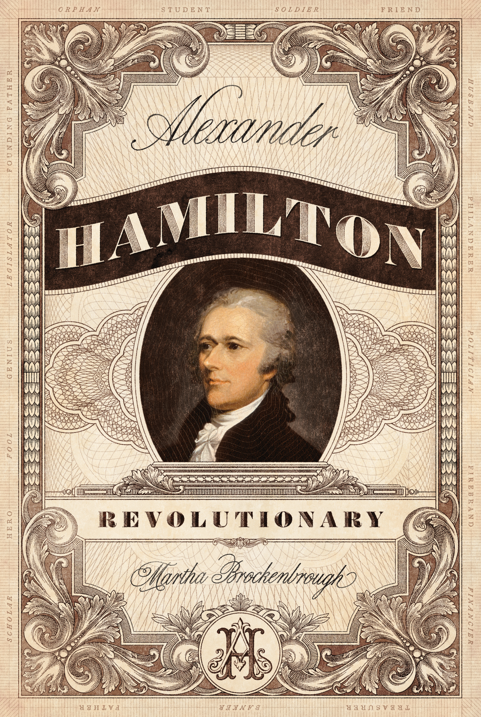Alexander Hamilton, Revolutionary   A biography of the brilliant founding father, from his childhood in St. Croix to his death at the hands of Vice President Aaron Burr.