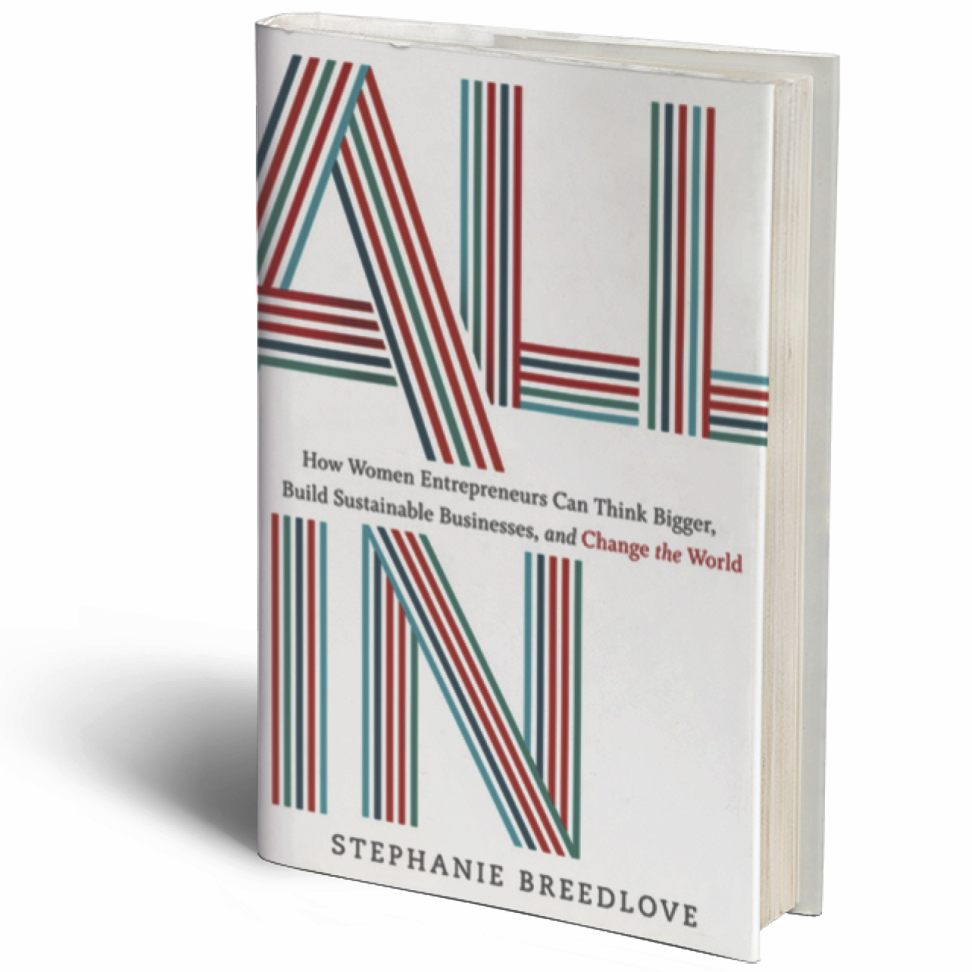 All In: How Women Entrepreneurs Can Think Bigger, Build Sustainable Businesses, and Change the World by Stephanie Breedlove