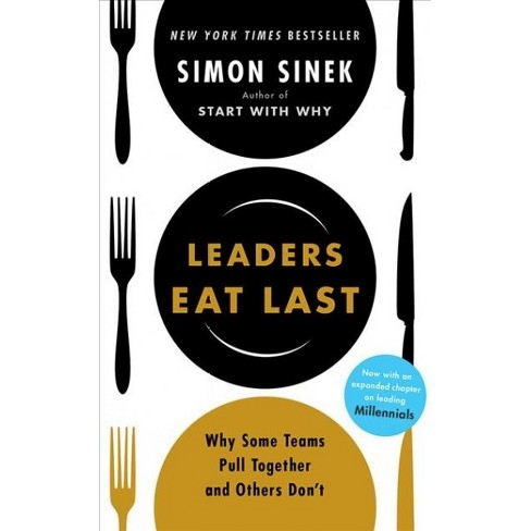 Leaders Eat Last: Why Some Teams Pull Together and Others Don't by Simon Sinek