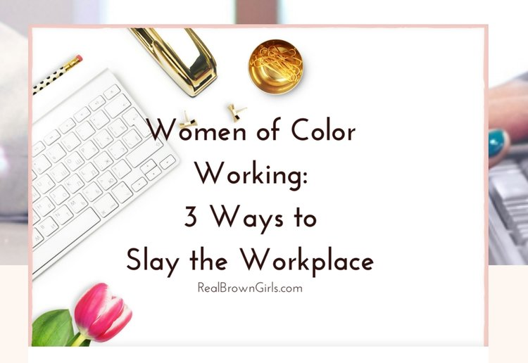 Women of Color Working: 3 Ways to Slay the Workplace    Dr. Cadet's   blog   post was featured on Real Brown Girls.   Take a look!