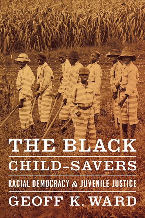 Black ChildSavers: Racial Democracy and Juvenile Justice  by Geoff Ward