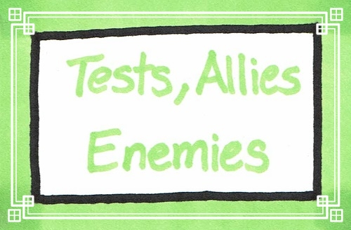 Tests, Allies, and Enemies