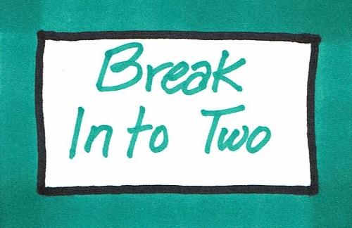 Break Into Two.jpg