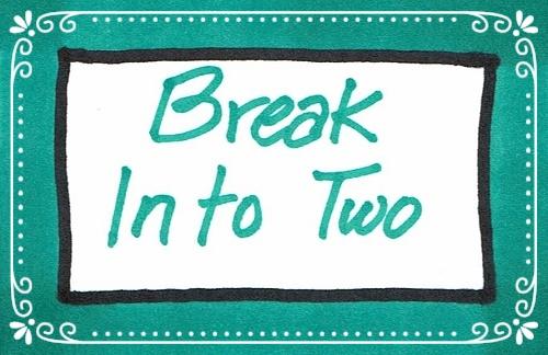 Break Into Two