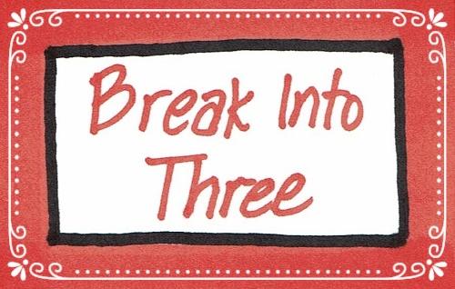 Break Into Three