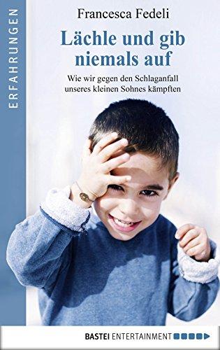 Lächle und gib niemals auf. Wie wir gegen den Schlaganfall unseres kleinen Sohnes kämpften   von Francesca Fedeli   (  acquistabile qui  )  La versione del libro in tedesco.