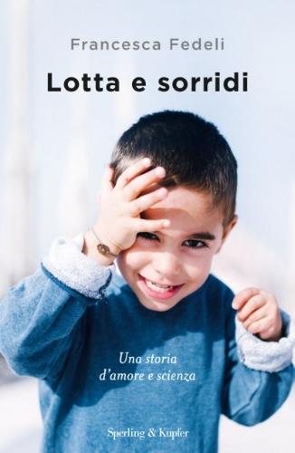 Lotta e sorridi. Una storia d'amore e scienza   di Francesca Fedeli   (  acquistabile qui  )  Disponibile solo in e-book e presto in formato Audiolibro.