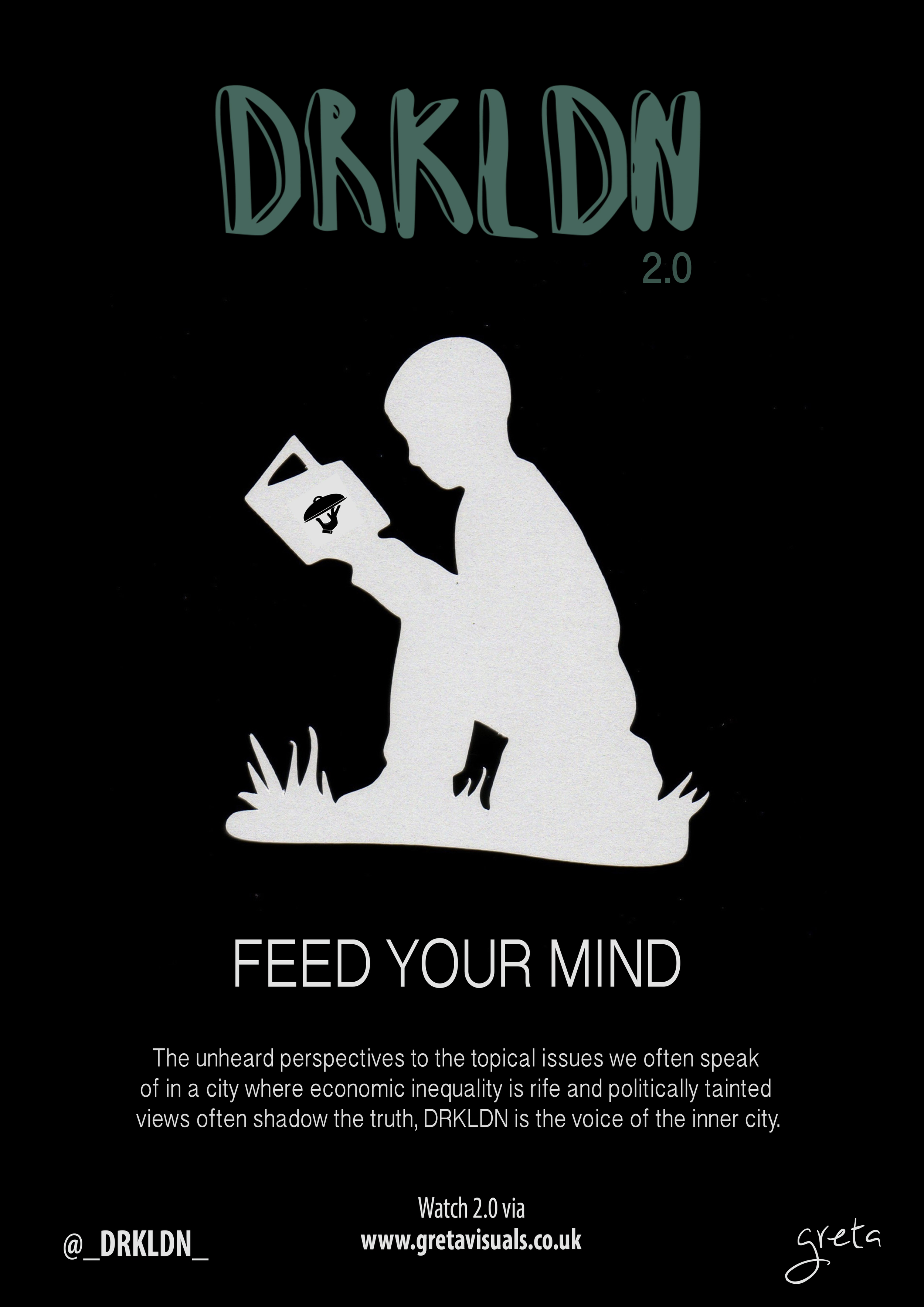 'Feed Your Mind' Digital Poster.  (DRKLDN)     Digital poster for insightful visual by DRKLDN. The 2nd instalment that capture the economic inequality within the inner city of London from unheard perspectives.  Watch the full visual right here.  (Conscious Visual)
