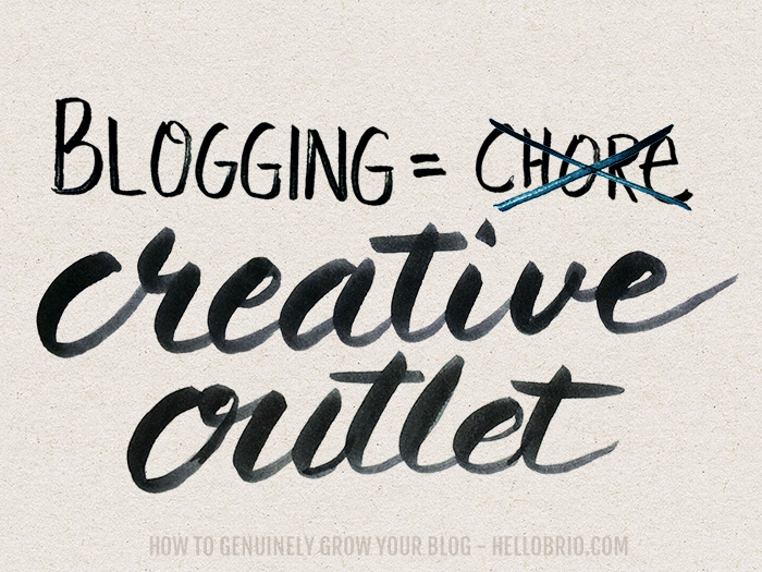 The important thing to remember is that blogging should be your creative outlet; it isn't a chore - Tips on How to Genuinely Grow Your Blog - HelloBrio.com