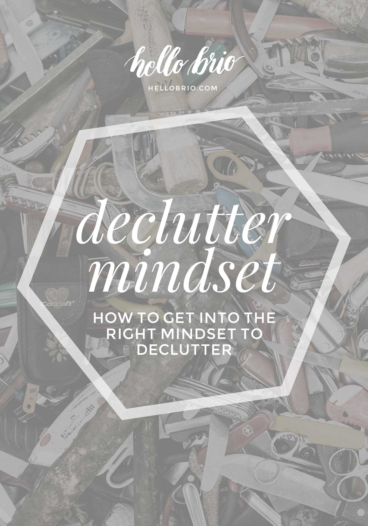 How to get into the right mindset to declutter | Hello Brio minimalism tips