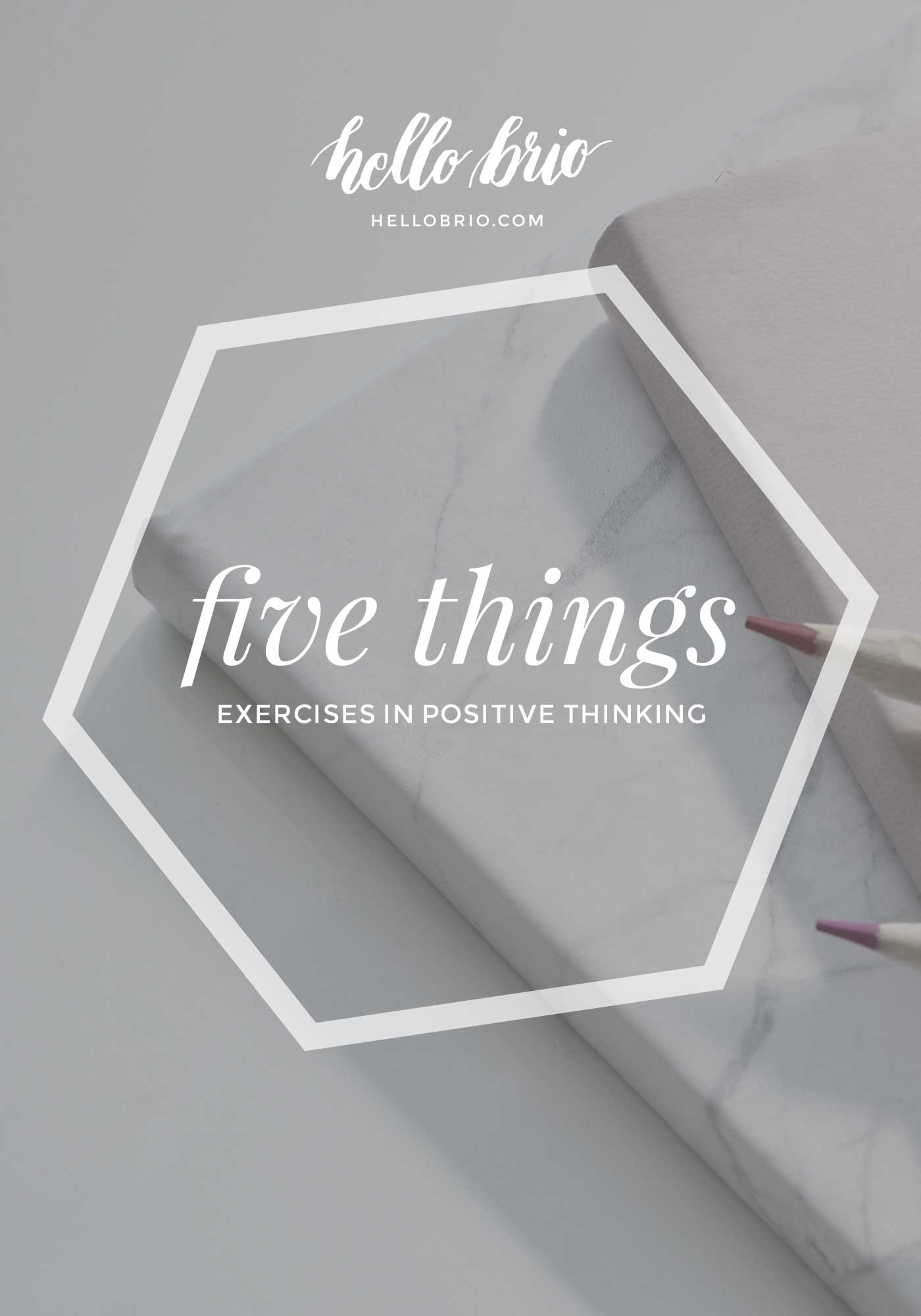 Exercise your positive thinking: Write down five things each day you're grateful for | Hello Brio intentional living tips
