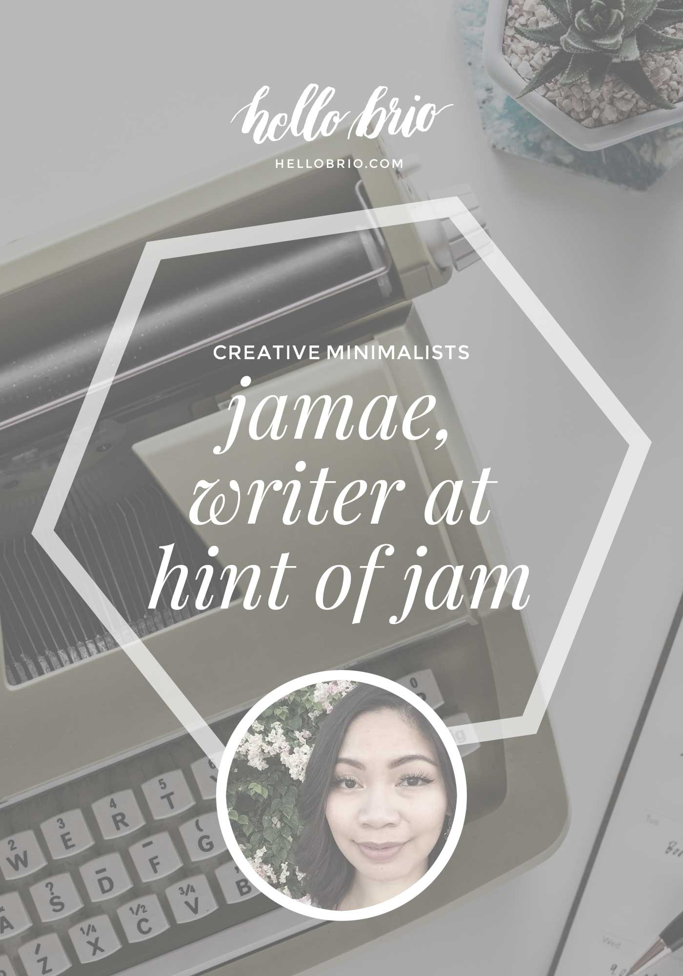 Creative Minimalists | Jamae of Hint of Jam