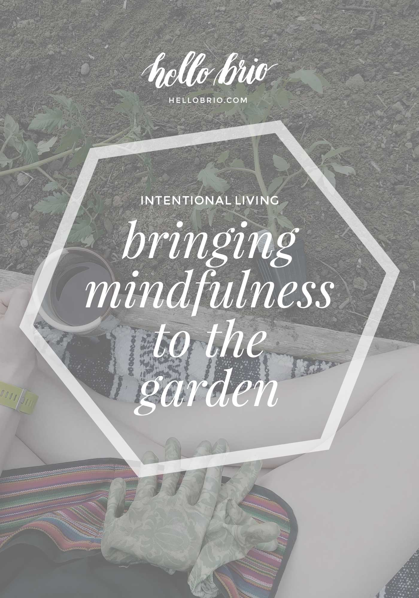 Intentional Living | Bringing mindfulness to the garden | Jessica of Sweet Love and Ginger