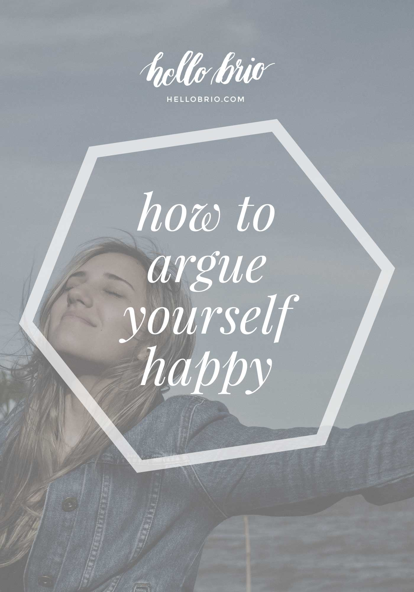How to argue yourself happy   Hello Brio intentional living