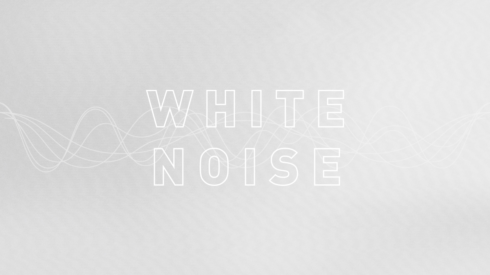 White-Noise-16x9 Blank.jpg