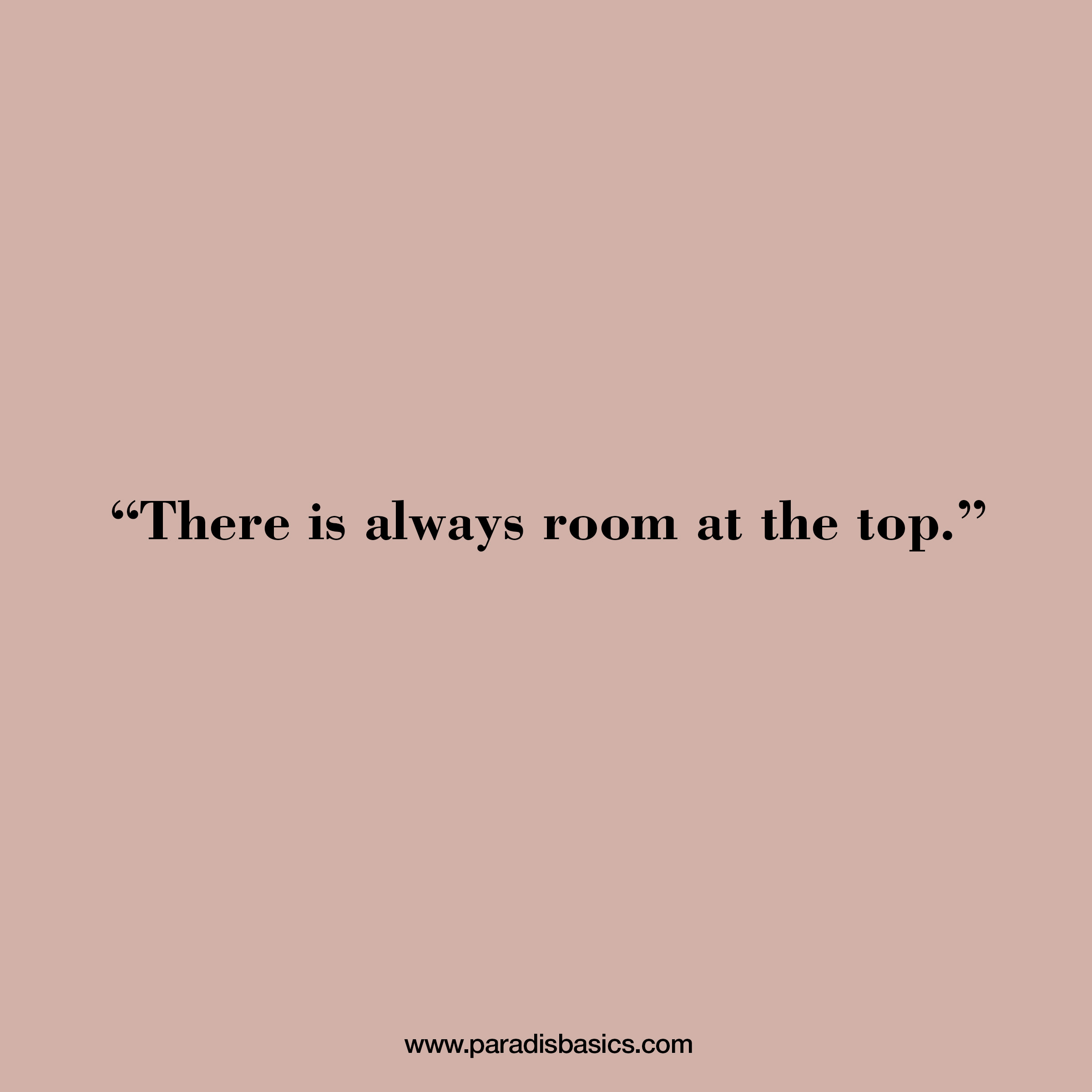 There is always room at the top