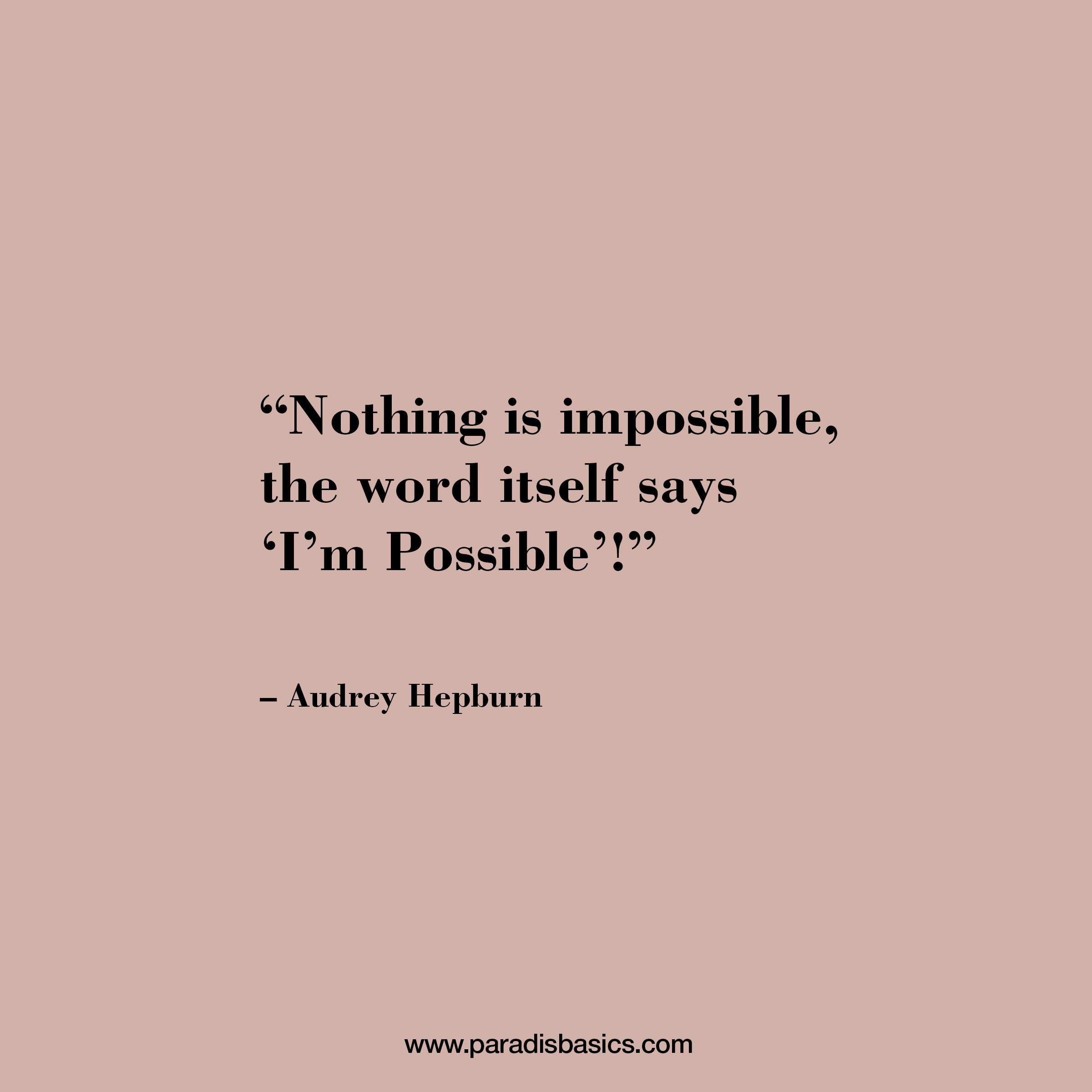 Nothing is impossible, the word itself says I'm Possible - Audrey Hepburn