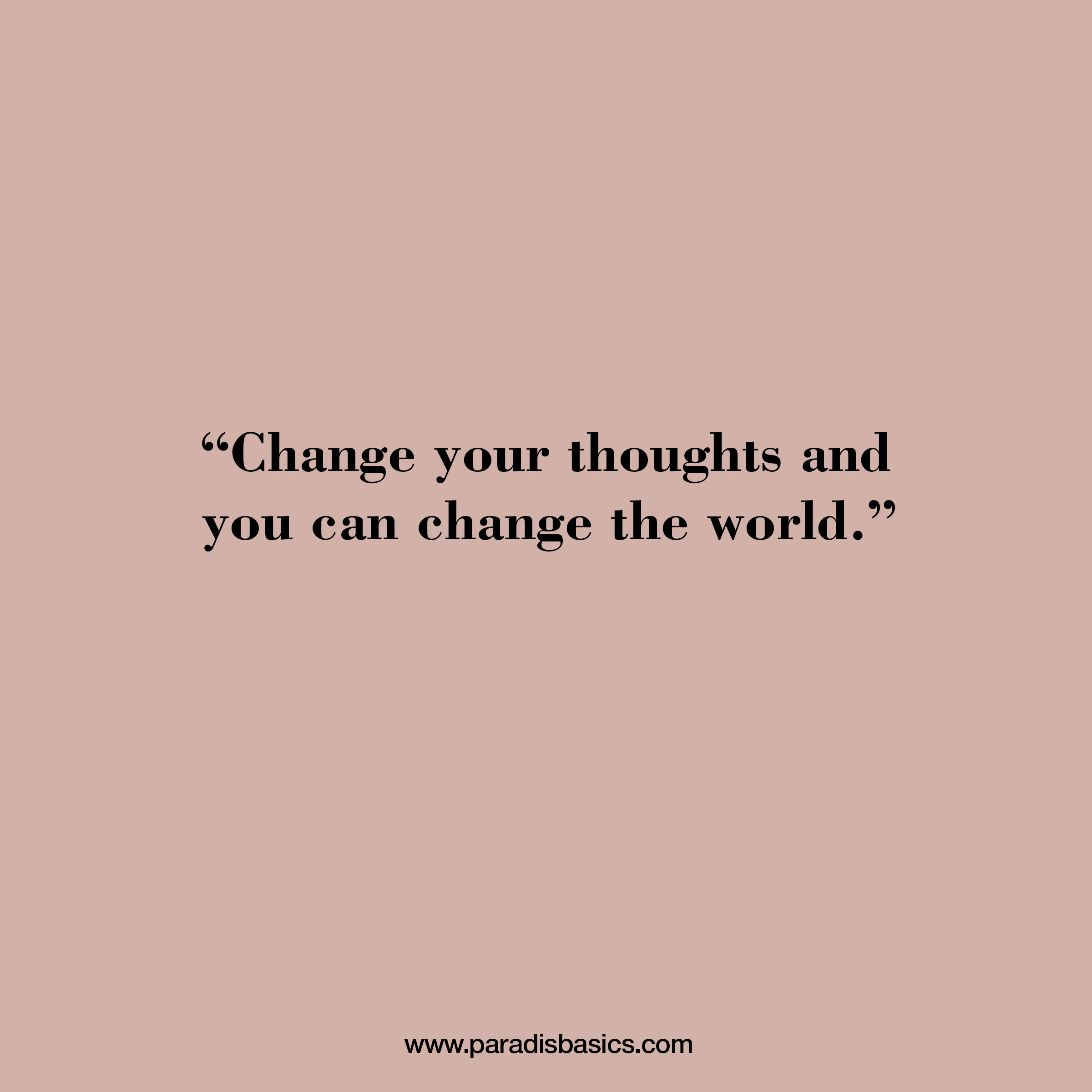 Change your thoughts and you can change the world