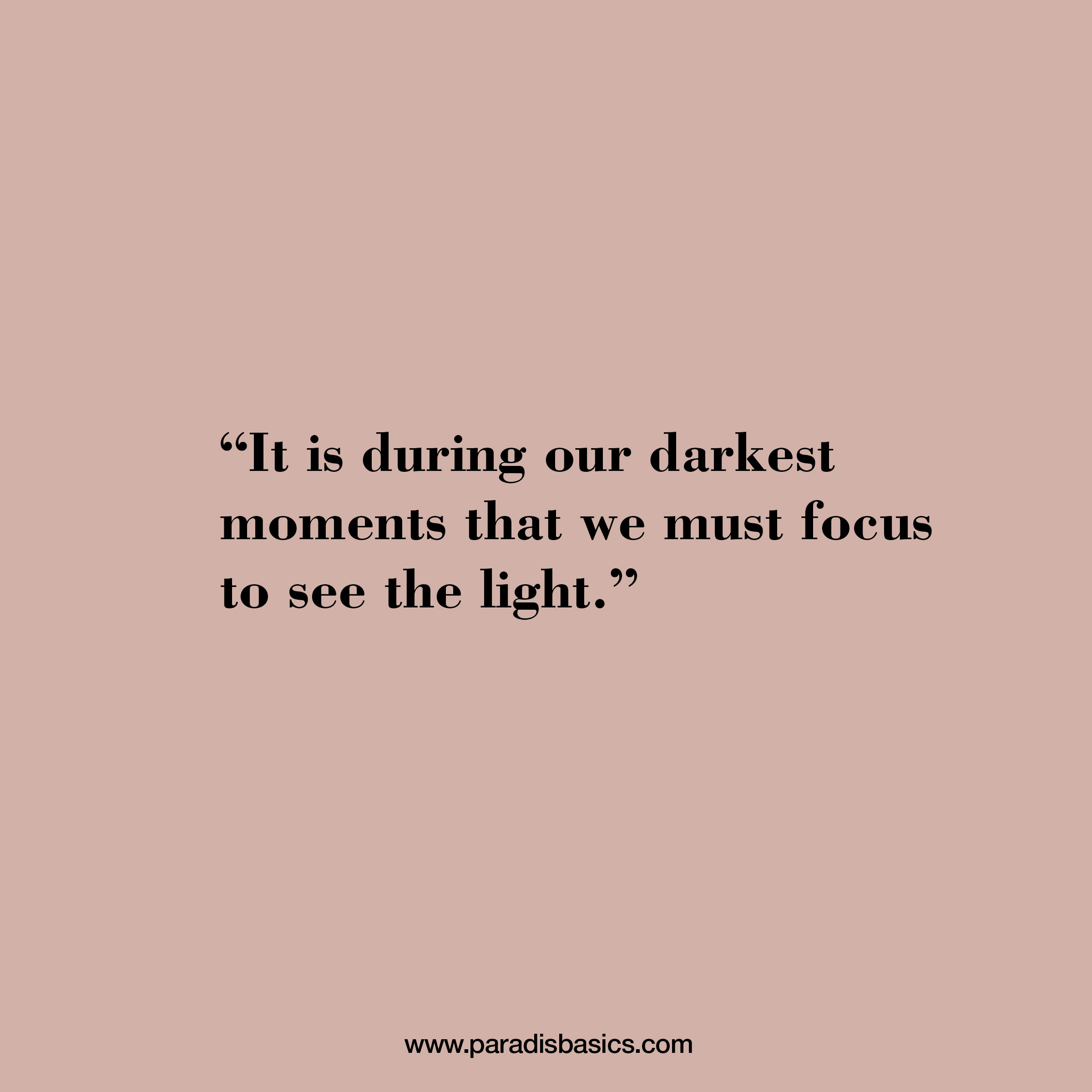 It is during our darkest moments that we must focus to see the light
