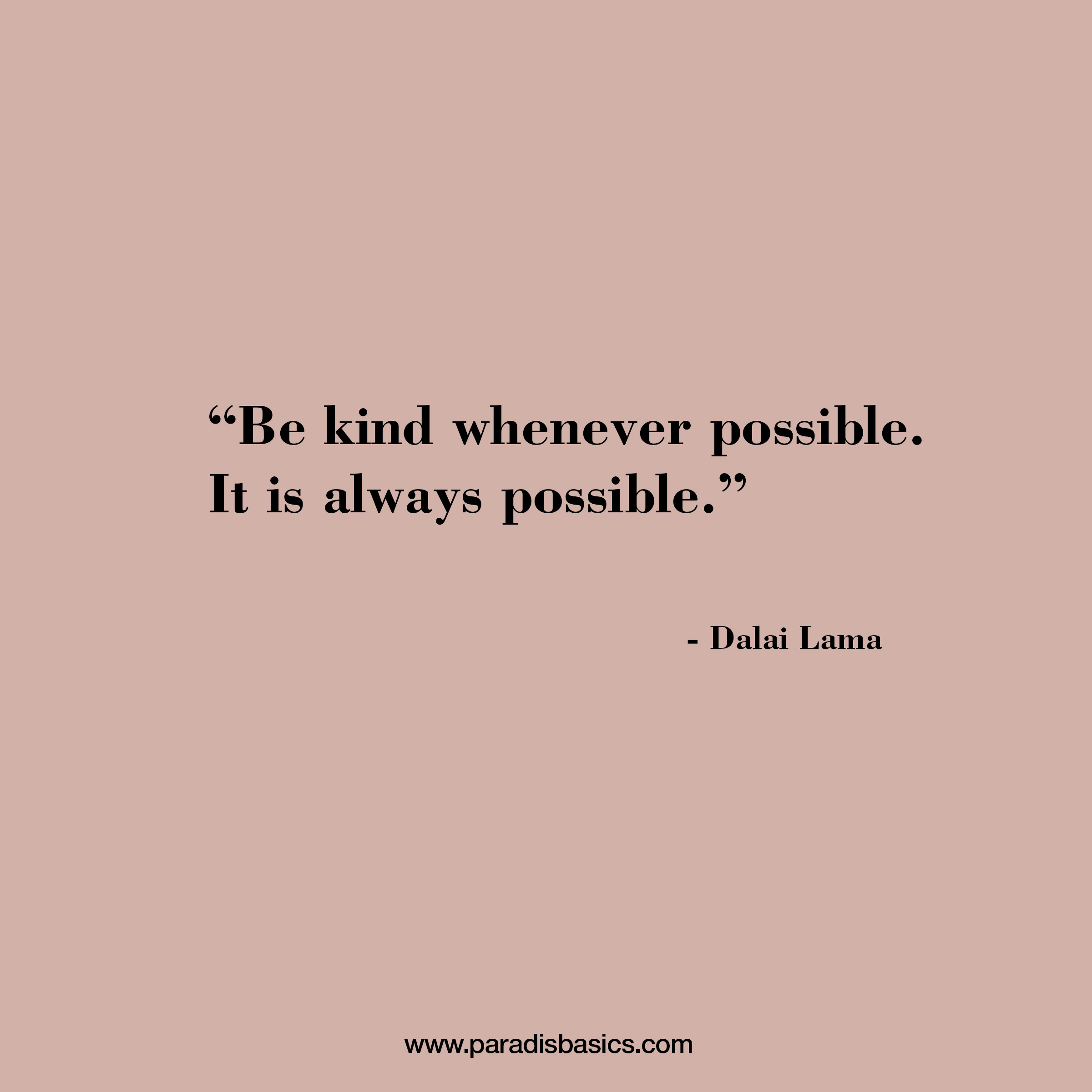 Be kind whenever possible. It is always possible - Dalai Lama