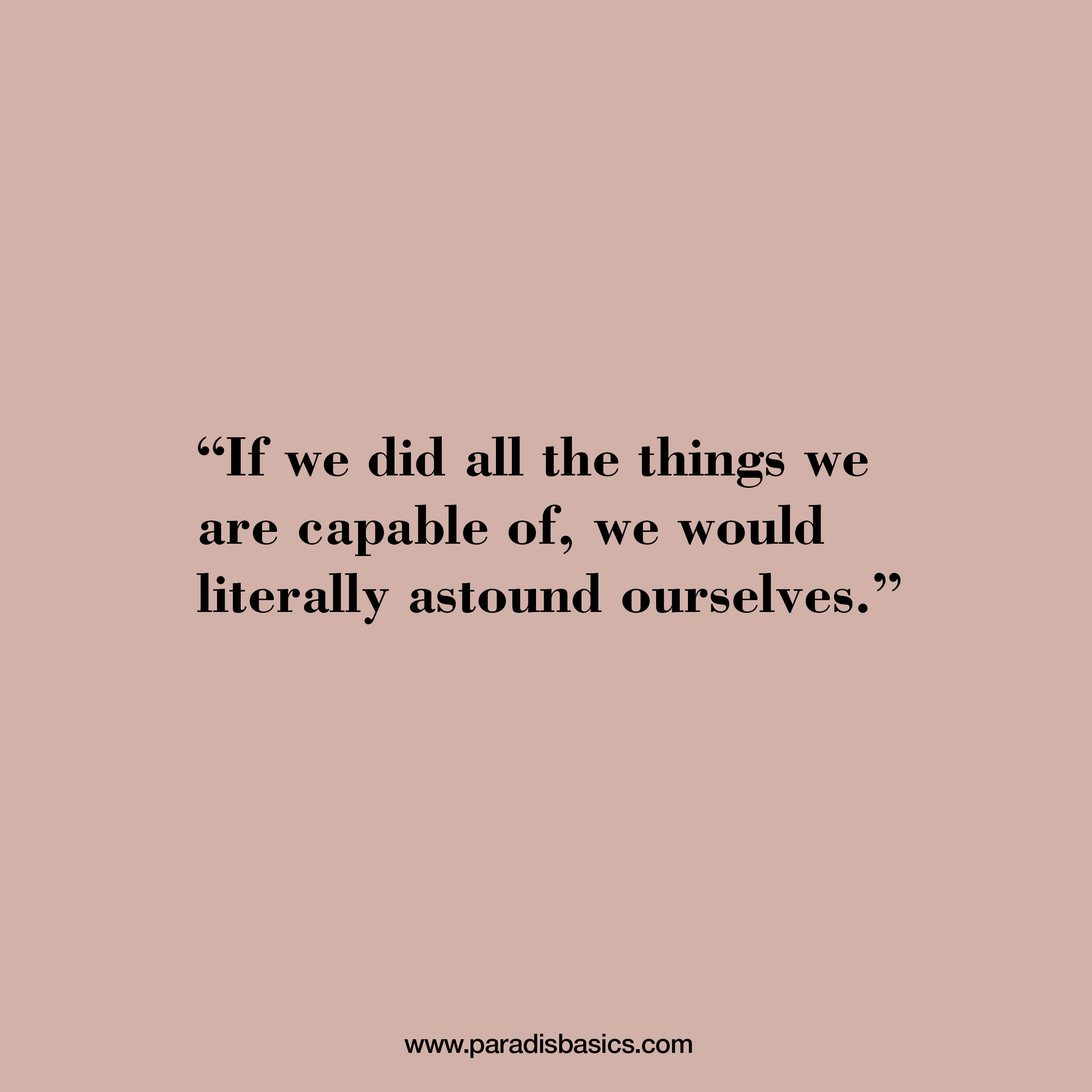 """""""If we did all the things we are capable of, we would literally astound ourselves."""""""