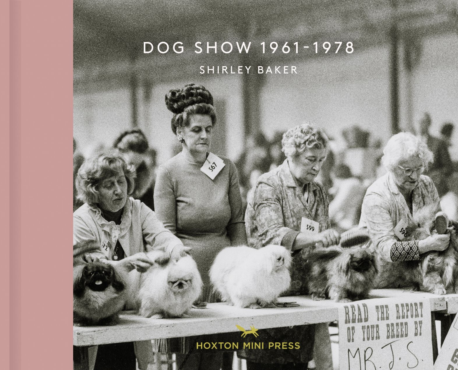 Dog Show: 1961-1978 by Shirley Baker. Cover photograph: Shirley Baker