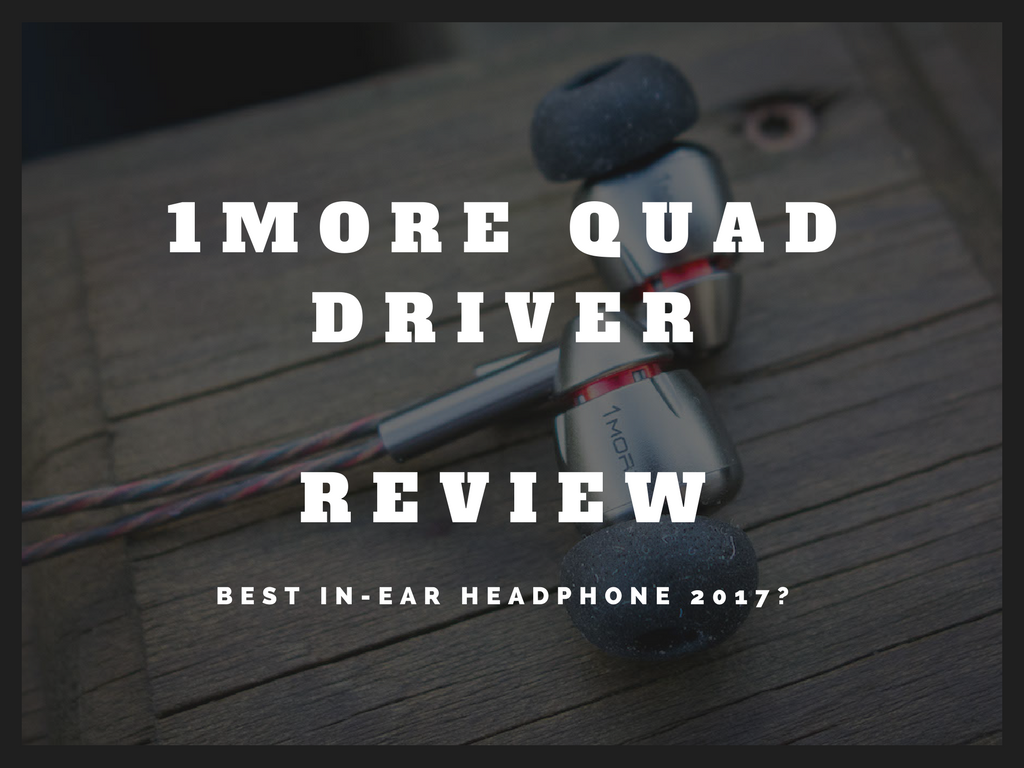 1 More Quad Driver In Ear Headphone Review.