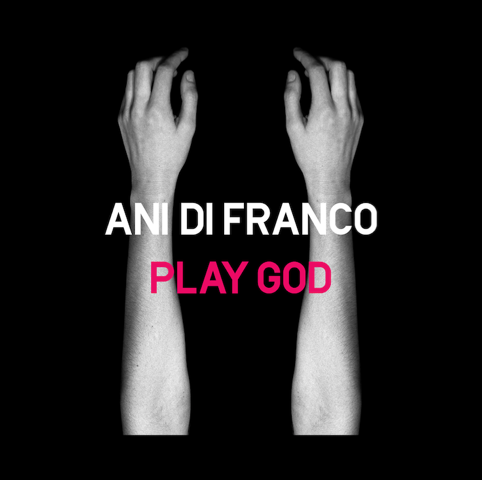 Ani DiFranco Play God