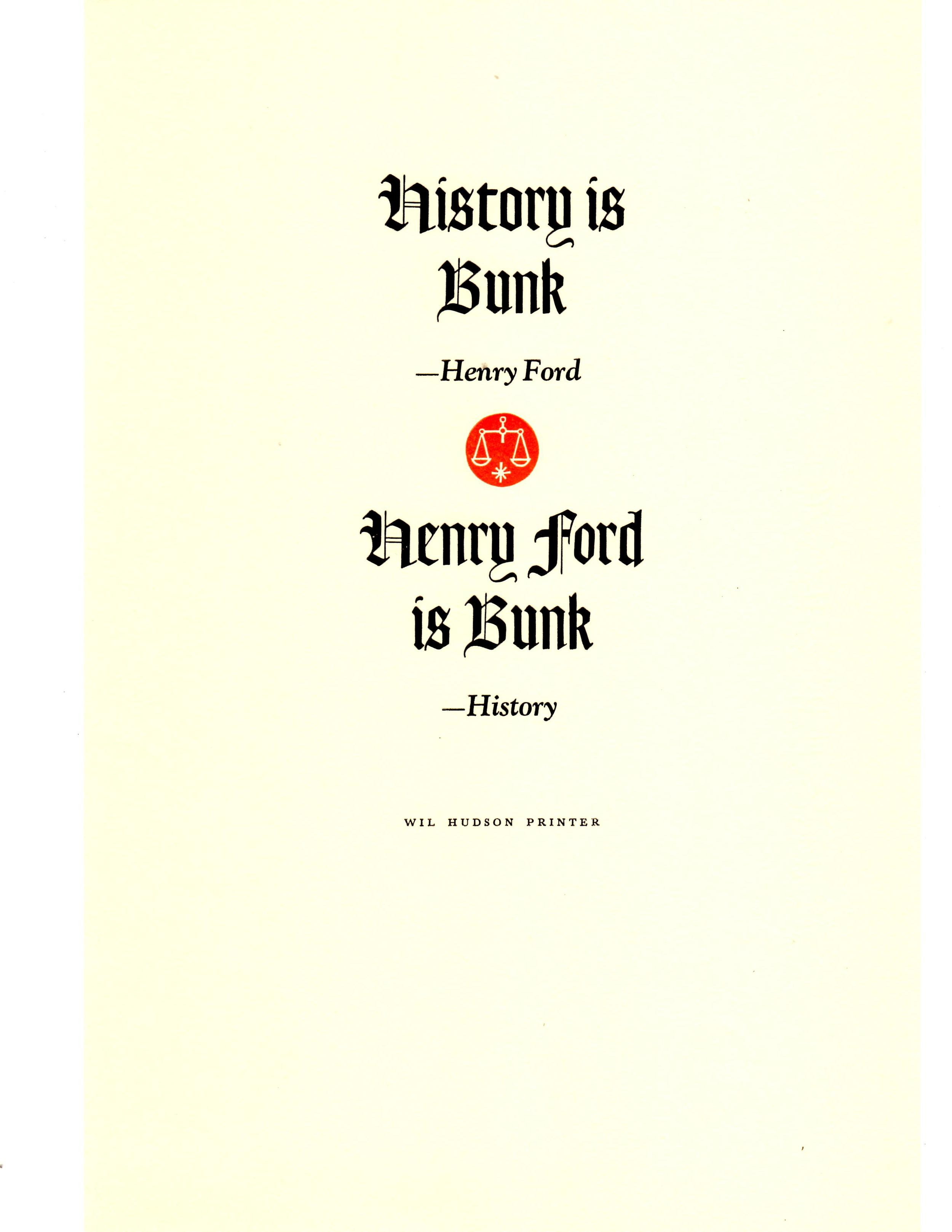 """Above:  Wil got a real chuckle out of """"History is Bunk, Ford is Bunk"""" He said , """"Aphorism by Wil Hudson""""  This was printed in about 1976."""